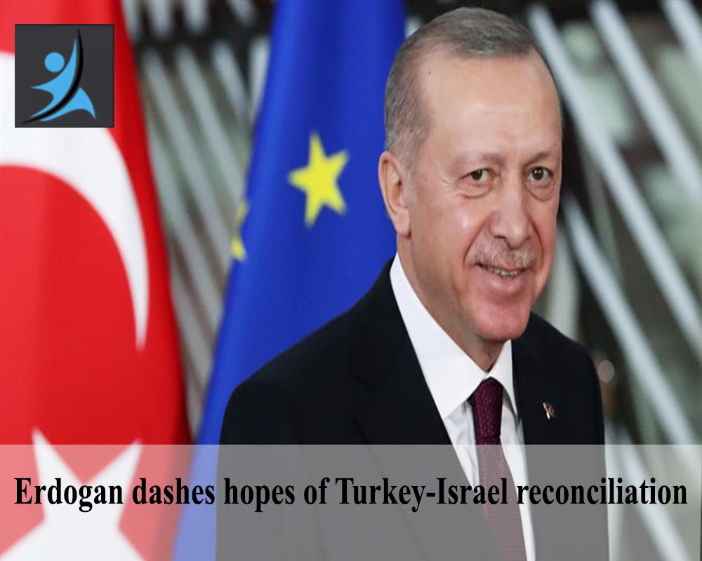 Erdogan dashes hopes of Turkey-Israel