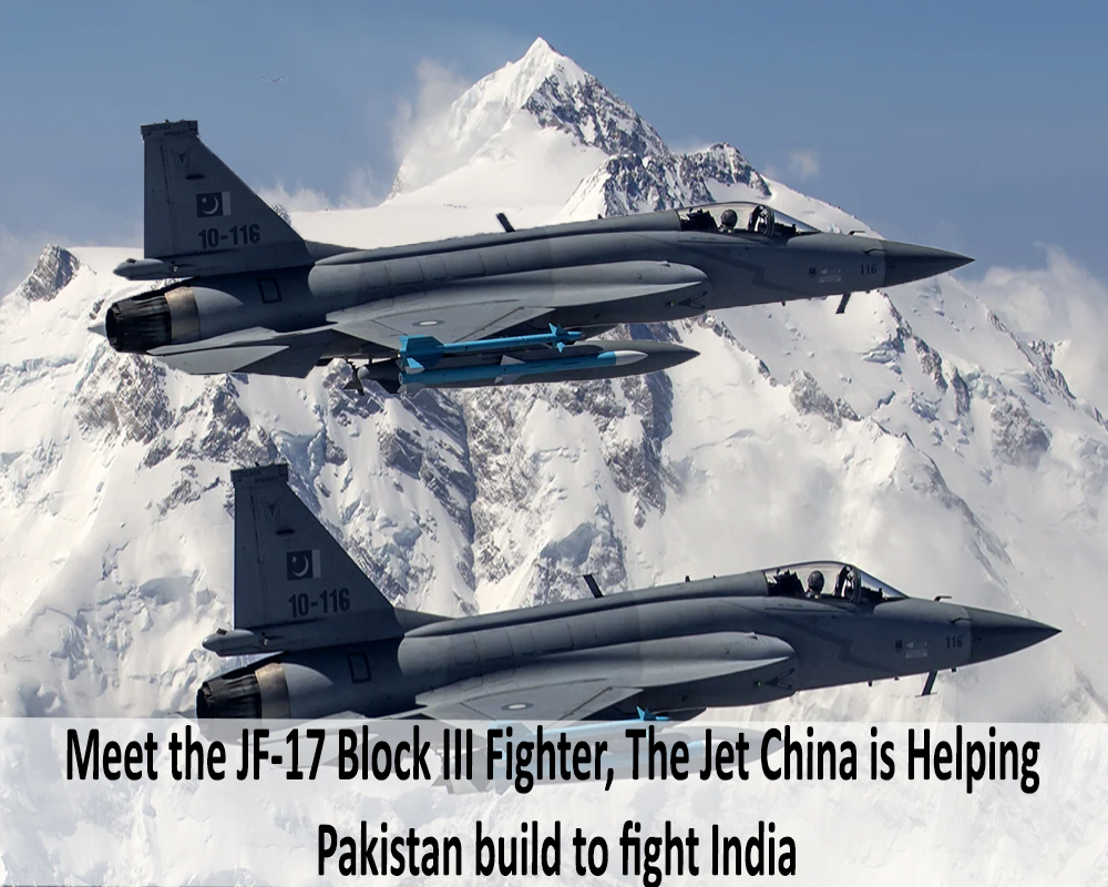 Meet the JF-17 Block III Fighter, The Jet China is Helping Pakistan build to fight India