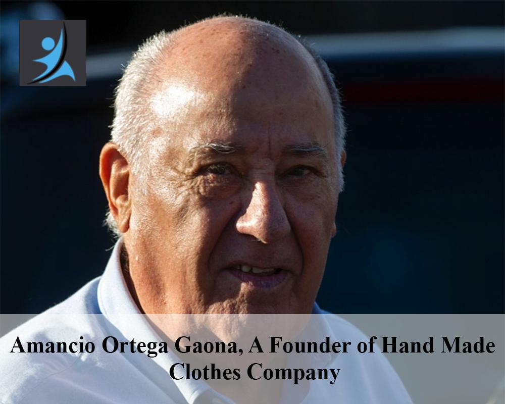 Amancio Ortega Gaona, A FOunder of Hand Made Clothes Company