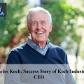 Charles Koch: The Success Story of Koch Industries CEO