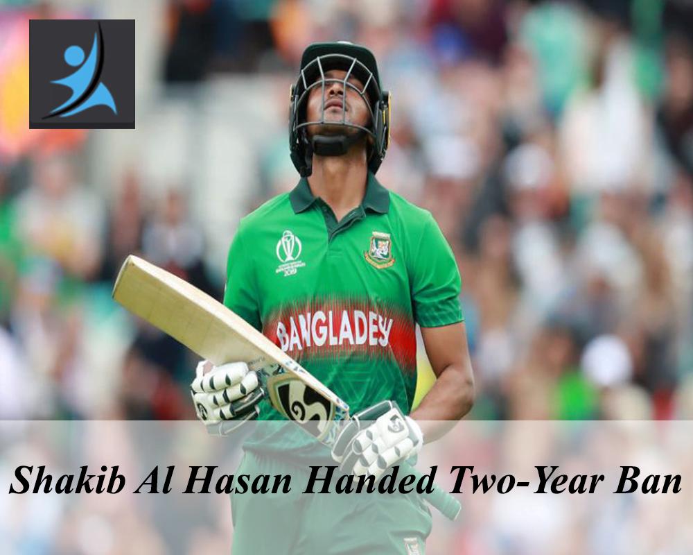 Shakib Al Hasan Handed Two-Year Ban